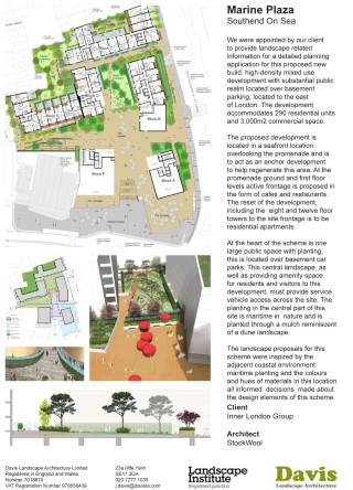 Marine Plaza, Southend On Sea  We were commissioned to provide landscape related information for a detailed planning application for this proposed mixed use development located to the east of London.  The proposed development is located in a seafront location overlooking the promenade  and  sea. Fronting onto the promenade at ground and first floor levels active frontage is proposed, this most likely will be in the form of cafes and restaurants. The reset of the development, including the  eight and twelve floor towers to the site frontage is to be residential apartments.  The central landscape is located over the basement car park. This car park provides all the parking for this development. This central landscape, as well as providing amenity space for residents and visitors to this development, must provide service vehicle access across the site. The planting in the central part of this site is maritime in  nature and is planted through a mulch reminiscent of a dune landscape.  The landscape proposals for this scheme were inspired by the adjacent coastal environment. The marks left by advancing and receding tides, maritime planting and the colours and hues of materials in this location all informed  decisions  made about the design elements of this scheme.  Client: Inner London Group Architect: Stock Woolstencroft