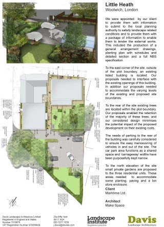 Little Heath, London We were appointed by our client to provide them with information to submit to the local planning authority to satisfy landscape related conditions and to provide them with a package of information to enable them to tender the external works. This included the production of a general arrangement drawings, planting plan with schedules and detailed section and a full NBS specification. To the east corner of the site, outside of the plot boundary, an existing listed building is located. Our proposals needed to interface with the existing openings of this building. To the rear of the site existing trees are located within the plot boundary. Our proposals enabled the retention of the majority of these trees, and our considered design minimises the potential impact of the proposed development on their existing roots. The needs of parking to the rear of the building was carefully considered to ensure the easy manoeuvring of vehicles in and out of the site. The car park area functions as a shared space and 'carriageway' widths have been purposefully kept narrow. To the north elevation of the site small private gardens are proposed to the three residential units. These areas needed to accommodate some planting, paving and a bin store enclosure. Client Marktime Ltd. Architect Make Space